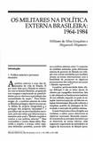 OS MILITARES NA POLÍTICA EXTERNA BRASILEIRA: 1964-1984 Williams da Silva Gonçalves e Shiguenoli Miyamoto