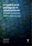 O Trabalho da (o) psicóloga (o) no sistema prisional: Problematizações, ética e orientações