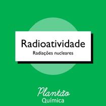 Radioatividade - Revisão de Radioatividade
