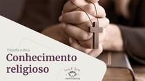 SLIDE - FILOSOFIA E ÉTICA - CONHECIMENTO RELIGIOSO