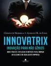 Innovatrix - Inovação para não gênios - Clemente Nobrega