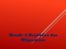 Brasil A República das Oligarquias1