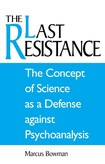 BOWMAN, M. The Concept of Science As a Defense Against Psychoanalysis