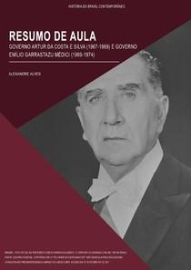 RESUMO - GOVERNOS COSTA E SILVA (1964-69) E EMÍLIO MÉDICI (1969-74)