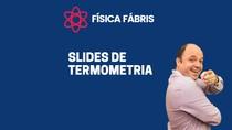 1.3 [SALVA E DEIXA O LIKE] Slides de termometria - Escalas Celsius, Fahrenheit e Kelvin