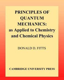 Principles of Quantum Mechanics   as Applied to Chemistry and Chemical Physics
