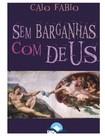 SEM BARGANHAS COM DEUS