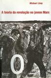 LÖWY, Michel - A teoria da revolução no jovem Marx