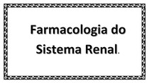 Farmacologia do Sistema Renal