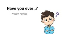 Have you ever ..? (Present Perfect)