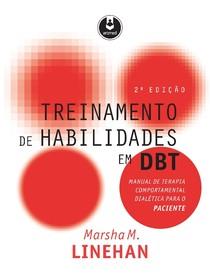 Treinamento de Habilidades em DBT, Manual de Terapia Comportamental Dialética para o Paciente   Marsha Linehan (2017)