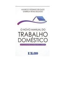 O Novo Manual do Trabalho Doméstico    Maurício Godinho Delgado e Gabriela Neves Delgado   2ª edição   Editora LTr (2016)