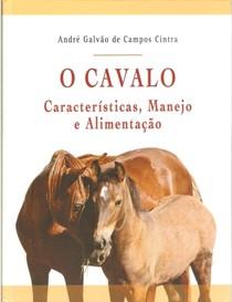 O Cavalo - Características, Manejo e Alimentação - André Galvão de Campos Cintra