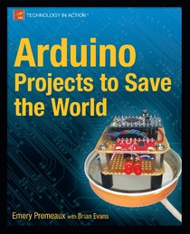 Arduino Projects to Save the World - Apress 1st ed  (2011