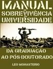 Manual de sobrevivencia na universidade da graduacao ao pos doutorado - Leo Monasterio