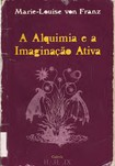 A Alquimia e a Imaginação Ativa - Marie Louise Von Franz