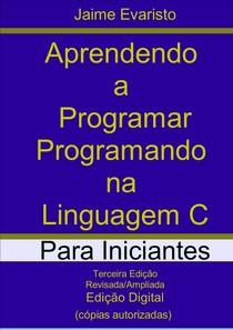Aprendendo a Programar Programando na Linguagem C para Iniciantes (3 ed) - Jaime Evaristo (UFAL)