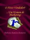 O Novo Vendedor - Um homem de marketing - Rubens Ramon Romero