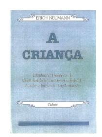 Erich Neumann - A CRIANÇA Estrutura e Dinâmica da Personalidade em Desenvolvimento desde o Início de sua Formação