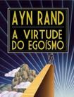 A Virtude do Egoismo  -Ayn Rand