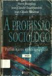BOURDIEU, CHAMBOREDON, e PASSERON. A profissão de Sociólogo