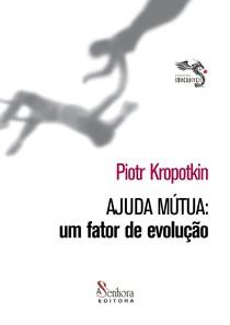 KROPOTKIN, P. Ajuda Mutua um fator de evolução