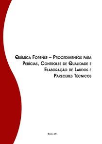 Química Forense – Procedimentos para Perícias, Controles de Qualidade e Elaboração de Laudos e Pareceres Técnicos   final