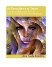 Ana Paula Martins  As emoções e o Corpo