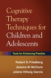 2009 - Cognitive therapy techniques for children and adolescents - Friedberg,  McClure & Hillwig Garcia