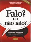 FALO, OU NÃO FALO, Expressando sentimentos e comunicando idéias   Fátima Cristina de Souza & Conte Maria ZiJah da Silva Brandão (Editoras) 2007