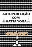 Hatha Yoga    AUTOPERFEIÇAO   HERMÓGENES