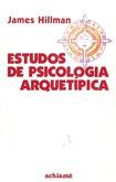 HILLMAN, James. Estudos de Psicologia Arquetípica