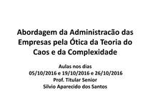 ABORDAGEM DA ADMINISTRAÇÃO DAS EMPRESAS SOB A ÓTICA DA TEORIA DA COMPLEXIDADE E DO CAOS   Versão revisada sabado 01 de outubro 2016