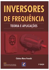 Inversores de Frequência - Teoria e Aplicações - Claiton Moro Franchi