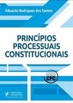 Princípios Processuais Constitucionais (2016)   Eduardo Rodrigues dos Santos