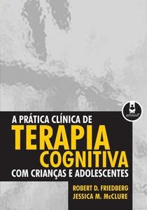 a prática clinica de terapia cognitiva com criancas e adolescentes