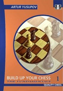 Artur Yusupov Build UpYourChess1 The Fundamentals2008 (first book)