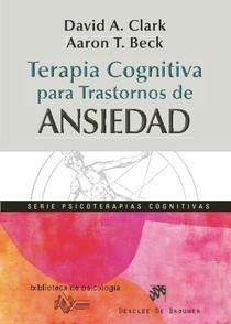 (Biblioteca de psicología) David A Clark, Aaron T Beck - Terapia cognitiva para transtornos de ansiedad_ ciencia y práctica-Desclee De Brouwer (2012)