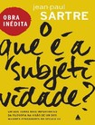 SARTHE, Jean-Paul. O que é a subjetividade?