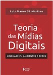 Teoria das Mídias Digitais. Linguagens, Ambientes e Redes   Luís Mauro Sá Martino