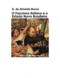 O Fascismo Italiano e o Estado novo Brasileiro   G. de Almeida Moura