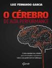 O Cerebro de Alta Performance   Luiz Fernando Garcia