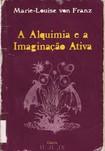 JUNG- Marie-louise Von Franz -A Alquimia e a Imaginação Ativa