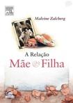 A Relação Mãe e Filha   Malvine Zalcberg
