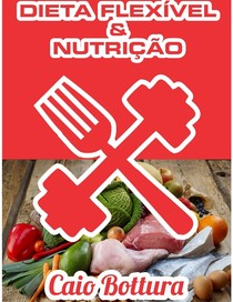 Dieta Flexível e Nutrição [2ed ] - Caio Bottura
