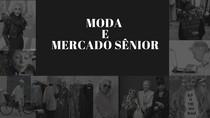 MODA E MERCADO SÊNIOR-PESQUISA DE MODA E MERCADO