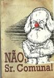Não, Sr. Comuna; Guia Para Desmascarar as Falácias Esquerdistas   Evandro Sinotti
