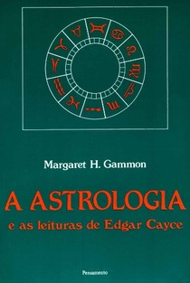 A Astrologia e as Leituras de Edgar Cayce - Margaret H. Gammon
