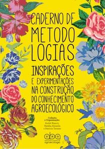 Caderno de Metodologias: Inspirações e Experimentações na Construção do Conhecimento Agroecológico