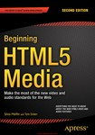 Beginning HTML5 Media  Make the most of the new video and audio standards for the Web, 2nd Edition